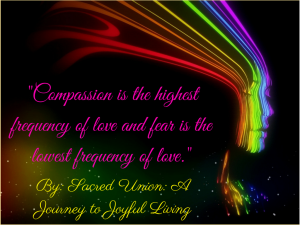 -Compassion is the highest frequency of
