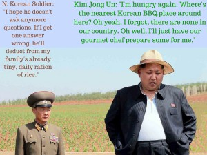 N. Korean Soldier- -I hope he doesn't ask anymore questions. If I get one answer wrong, he'll deduct from my family's already sm